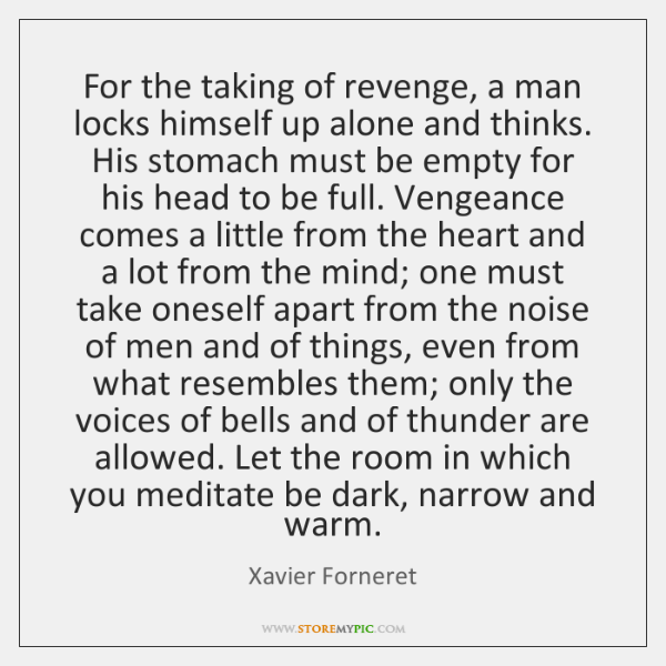 For the taking of revenge, a man locks himself up alone and ...