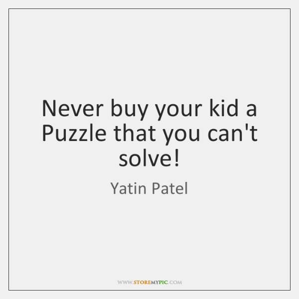 Never buy your kid a Puzzle that you can't solve!