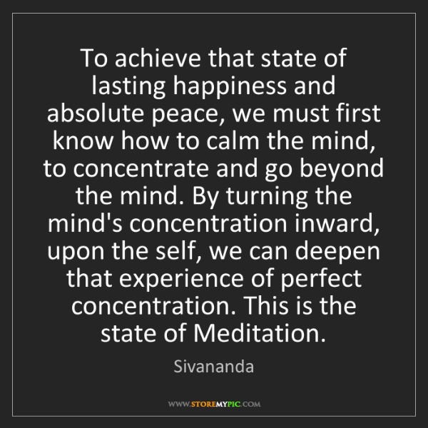 Sivananda: To achieve that state of lasting happiness and absolute...