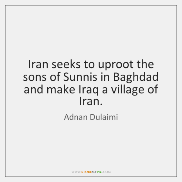 Iran seeks to uproot the sons of Sunnis in Baghdad and make ...