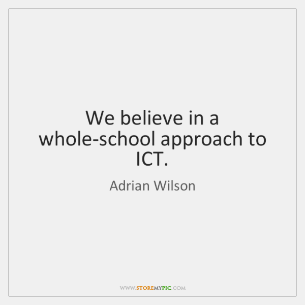 We believe in a whole-school approach to ICT.