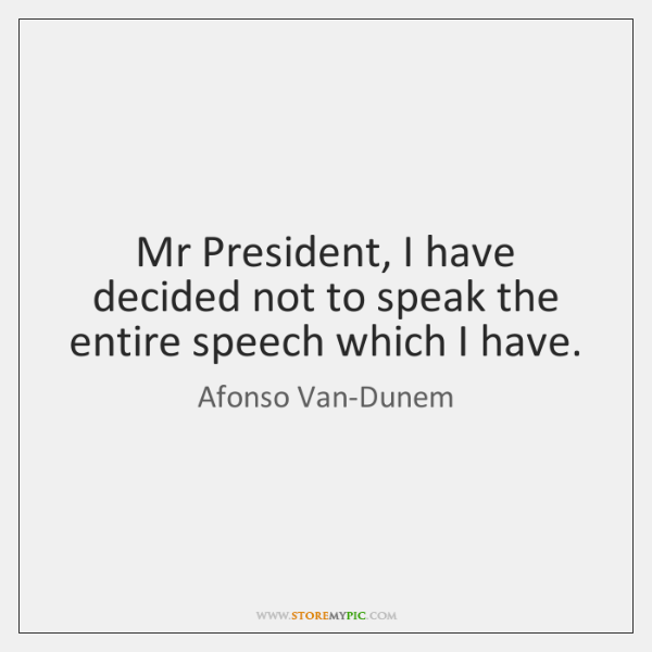 Mr President, I have decided not to speak the entire speech which ...