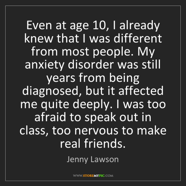 Jenny Lawson: Even at age 10, I already knew that I was different from...