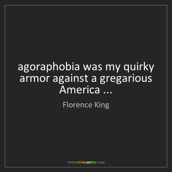 Florence King: agoraphobia was my quirky armor against a gregarious...