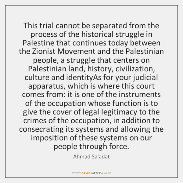 This trial cannot be separated from the process of the historical struggle ...