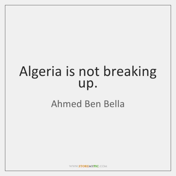 Algeria is not breaking up.