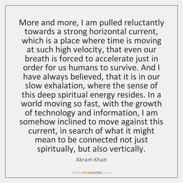 More and more, I am pulled reluctantly towards a strong horizontal current, ...