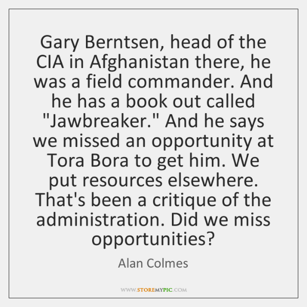 Gary Berntsen, head of the CIA in Afghanistan there, he was a ...