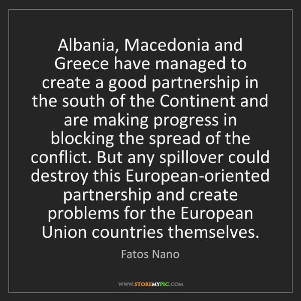 Fatos Nano: Albania, Macedonia and Greece have managed to create...