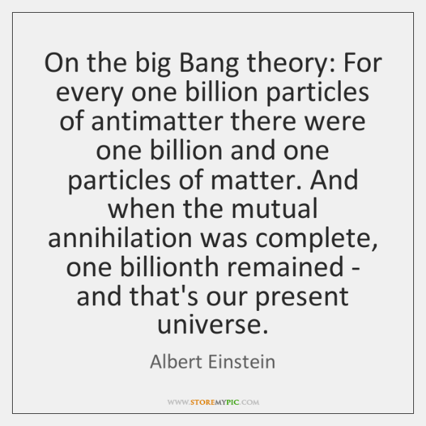 On the big Bang theory: For every one billion particles of antimatter ...