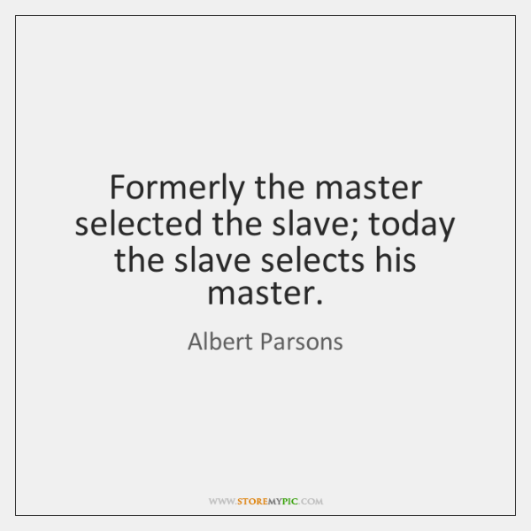 Formerly the master selected the slave; today the slave selects his master.