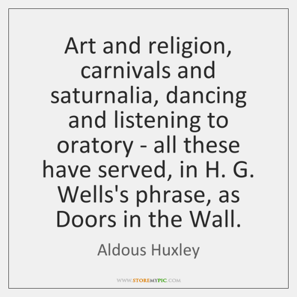 Art and religion, carnivals and saturnalia, dancing and listening to oratory - ...