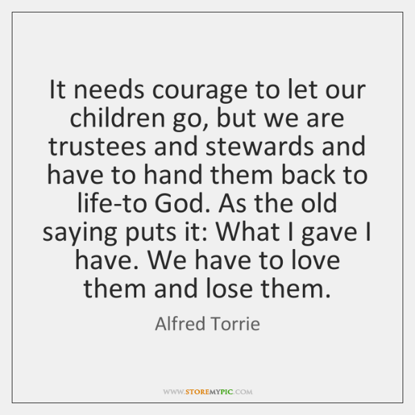 It needs courage to let our children go, but we are trustees ...