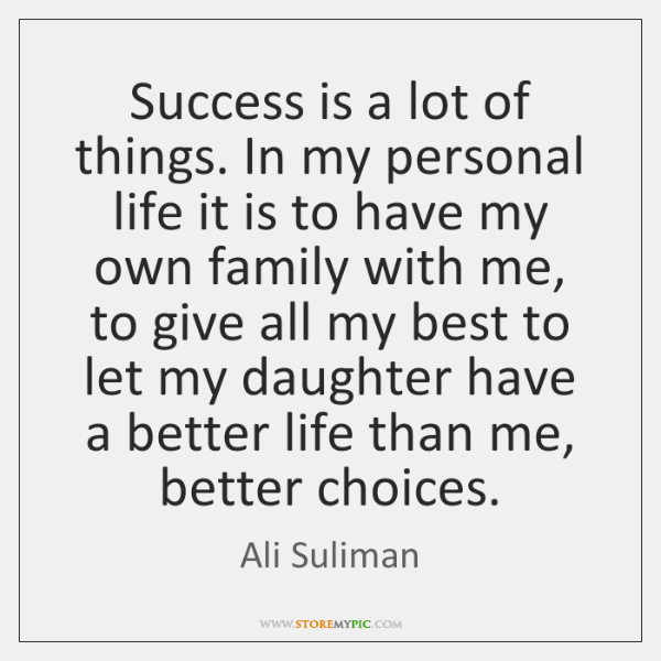 Success is a lot of things. In my personal life it is ...