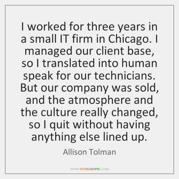 I worked for three years in a small IT firm in Chicago. ...