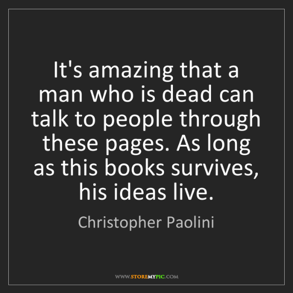 Christopher Paolini: It's amazing that a man who is dead can talk to people...