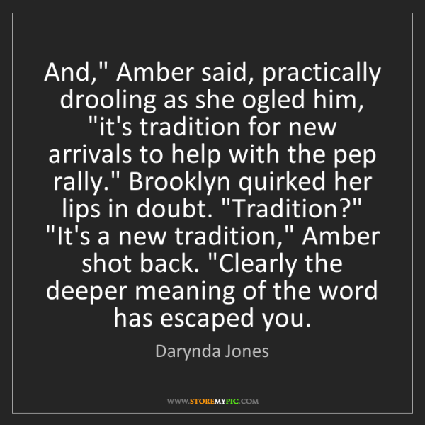 "Darynda Jones: And,"" Amber said, practically drooling as she ogled him,..."