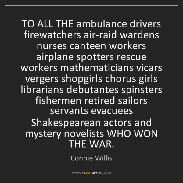 Connie Willis: TO ALL THE ambulance drivers firewatchers air-raid wardens...