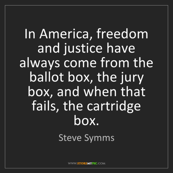 Steve Symms: In America, freedom and justice have always come from...