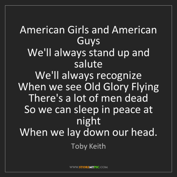 Toby Keith: American Girls and American Guys  We'll always stand...