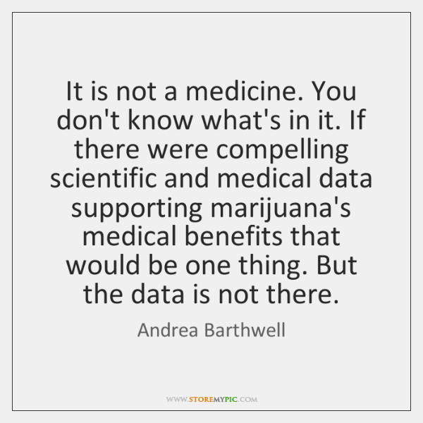 It is not a medicine. You don't know what's in it. If ...