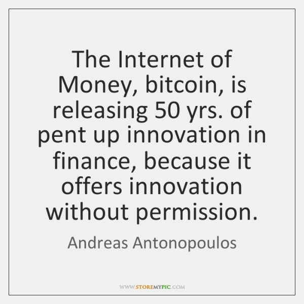 The Internet of Money, bitcoin, is releasing 50 yrs. of pent up innovation ...