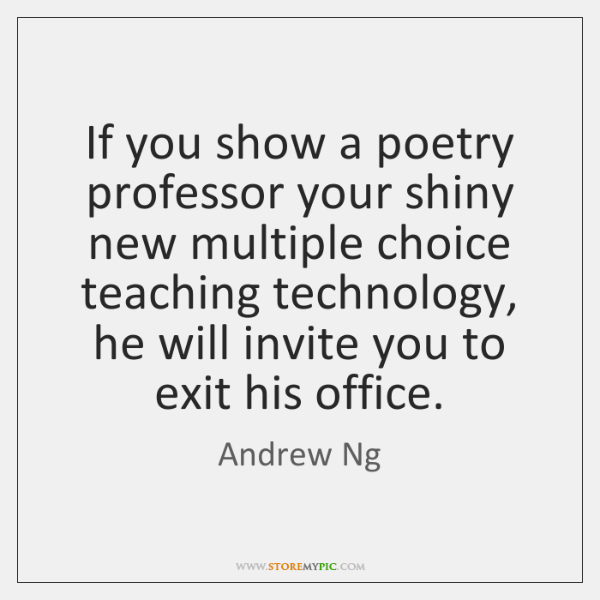 If you show a poetry professor your shiny new multiple choice teaching ...