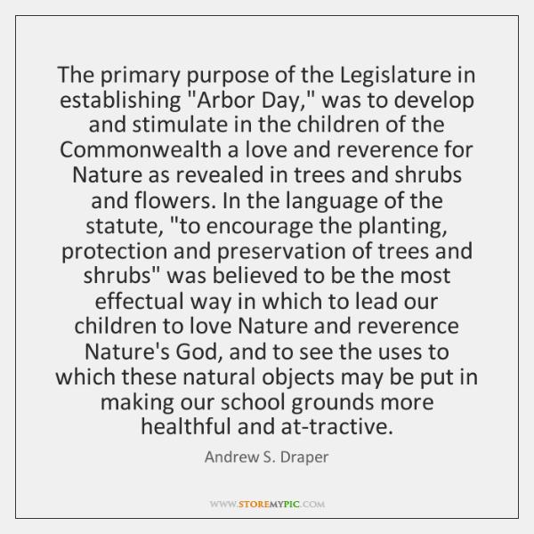 "The primary purpose of the Legislature in establishing ""Arbor Day,"" was to ..."