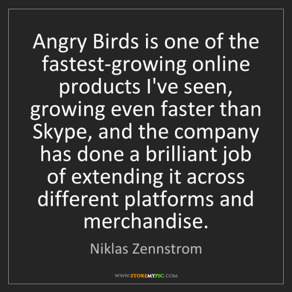 Niklas Zennstrom: Angry Birds is one of the fastest-growing online products...