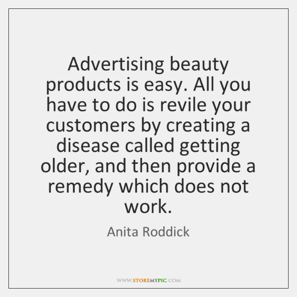 Advertising beauty products is easy. All you have to do is revile ...