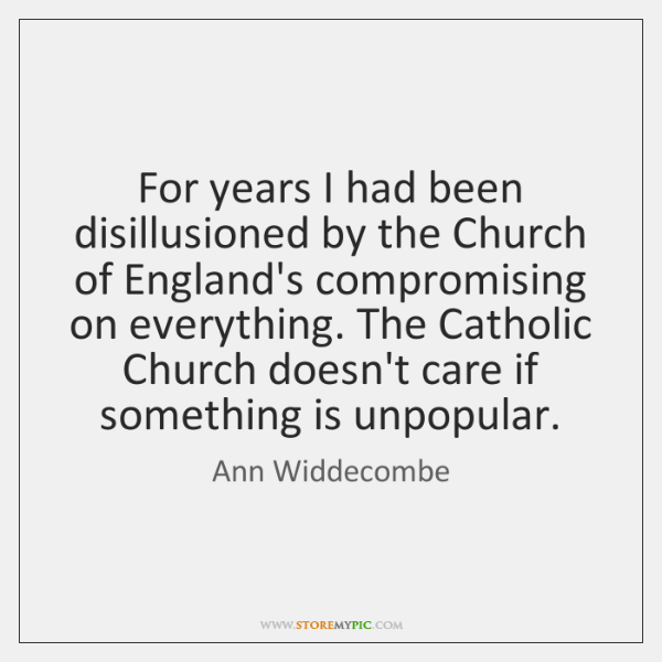 For years I had been disillusioned by the Church of England's compromising ...