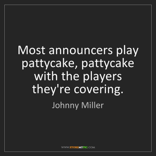 Johnny Miller: Most announcers play pattycake, pattycake with the players...