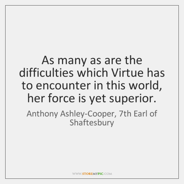 As many as are the difficulties which Virtue has to encounter in ...