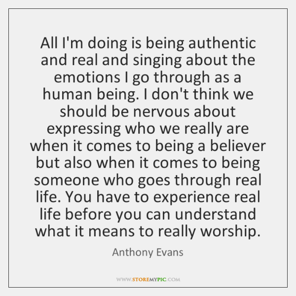 All I'm doing is being authentic and real and singing about the ...
