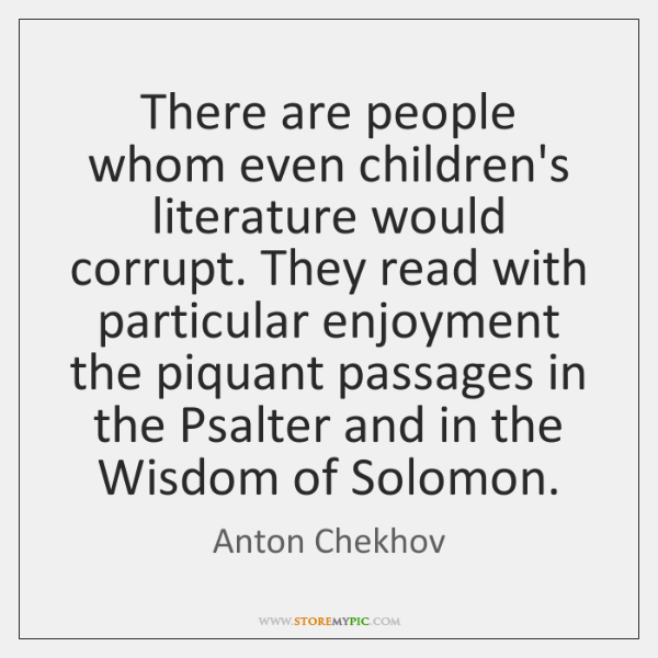 There are people whom even children's literature would corrupt. They read with ...