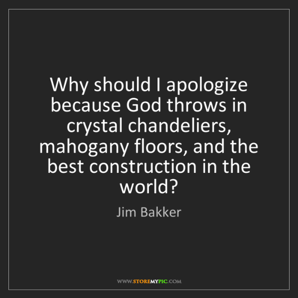 Jim Bakker: Why should I apologize because God throws in crystal...