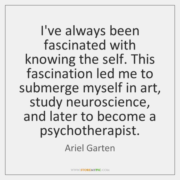 I've always been fascinated with knowing the self. This fascination led me ...