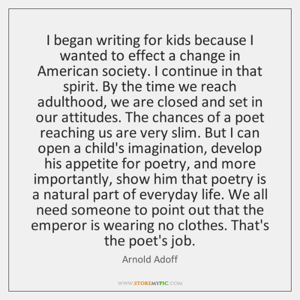 I began writing for kids because I wanted to effect a change ...