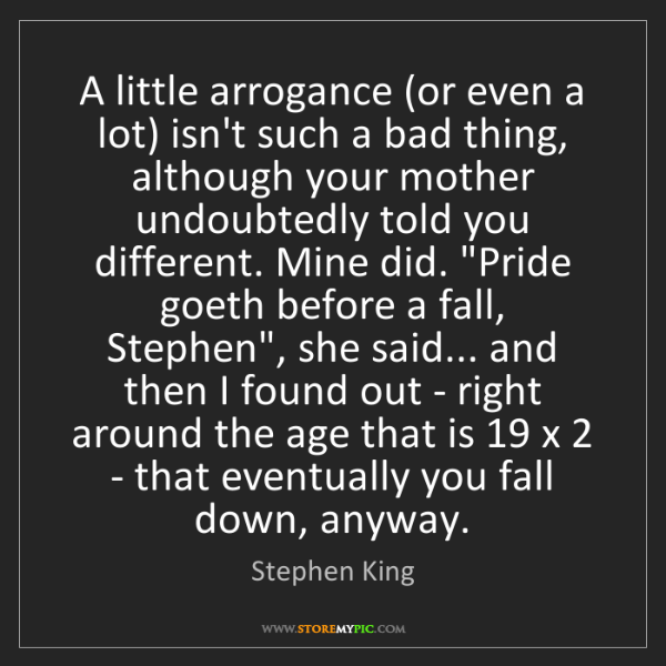 Stephen King: A little arrogance (or even a lot) isn't such a bad thing,...