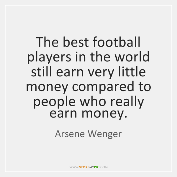 The best football players in the world still earn very little money ...