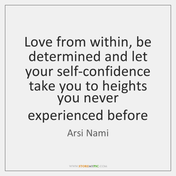 Love from within, be determined and let your self-confidence take you to ...