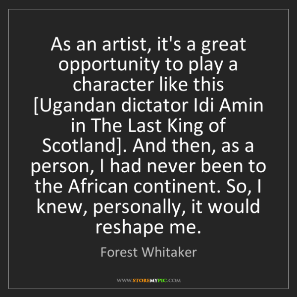 Forest Whitaker: As an artist, it's a great opportunity to play a character...