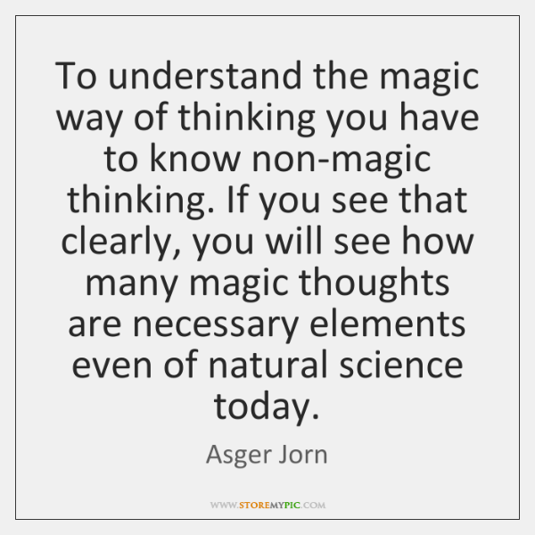 To understand the magic way of thinking you have to know non-magic ...