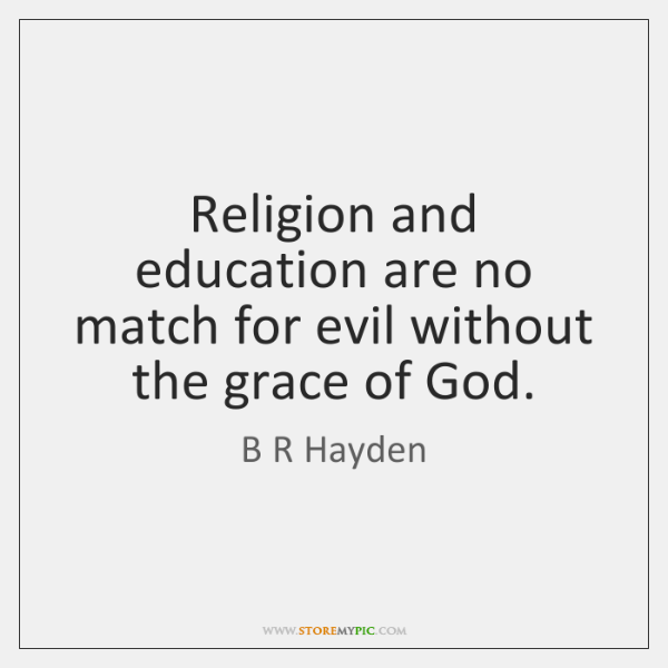 Religion and education are no match for evil without the grace of ...