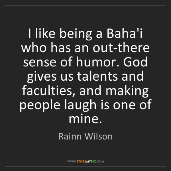 Rainn Wilson: I like being a Baha'i who has an out-there sense of humor....