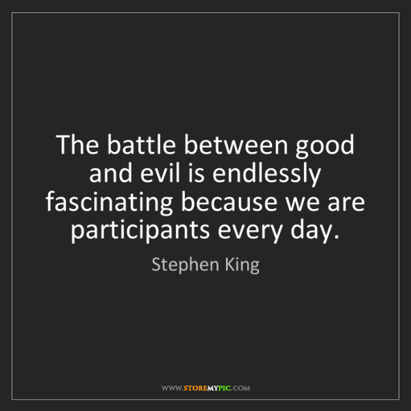Stephen King: The battle between good and evil is endlessly fascinating...