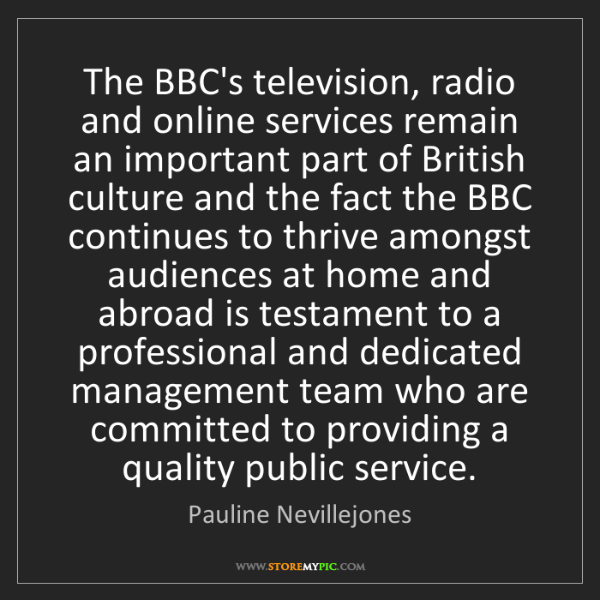 Pauline Nevillejones: The BBC's television, radio and online services remain...