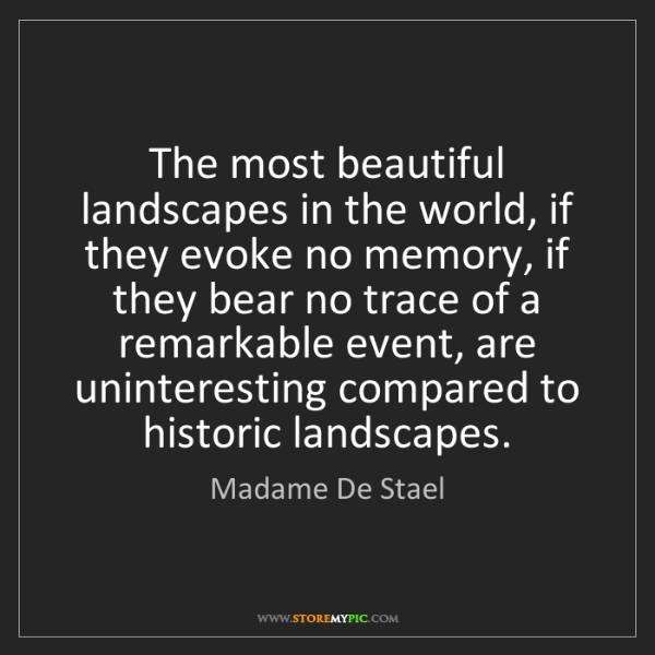 Madame De Stael: The most beautiful landscapes in the world, if they evoke...