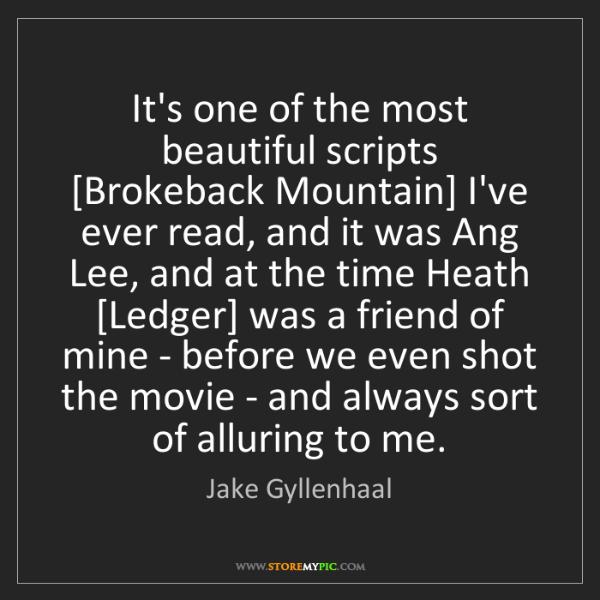 Jake Gyllenhaal: It's one of the most beautiful scripts [Brokeback Mountain]...