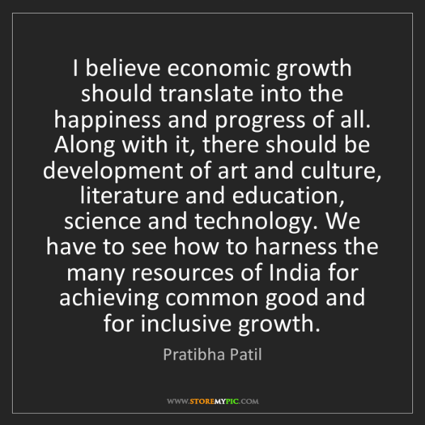 Pratibha Patil: I believe economic growth should translate into the happiness...